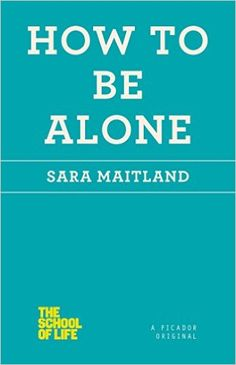 How to Be Alone (The School of Life): Sara Maitland: 9781250059024: Amazon.com: Books
