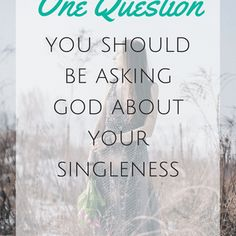 The One Question You Should Be Asking God About Your Singleness Never Married, Got Married, Unanswered Prayers, Focus On Me, Marry You, Dream Guy, God Is Good, Dreaming Of You, This Or That Questions