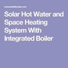 Solar Hot Water and Space Heating System With Integrated Boiler