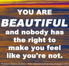 YOU ARE BEAUTIFUL and nobody has the right to make you feel like you're not. | Share Inspire Quotes - Inspiring Quotes | Love Quotes | Funny Quotes | Quotes about Life by Share Inspire Quotes