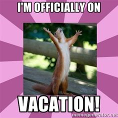 I'm officially on VACATION! | hallelujah squirrel