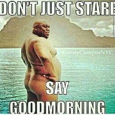 Haha..Good Morning!