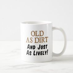 #Old As Dirt Just As Lively Mug - #drinkware #cool #special
