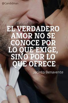 20160808 El verdadero amor no se conoce por lo que exige, sino por lo que ofrece - Jacinto Benavente @Candidman pinterest