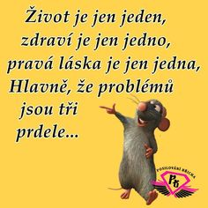 Život je jen jeden, zdraví je jen jedno, pravá láska je jen jedna. Hlavně, že problémů jsou tři prdele... Interesting Quotes, Good Jokes, Funny Moments, Funny Things, Powerful Words, True Words, Motto, Favorite Quotes, Quotations