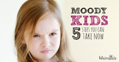 We've all been there. Five actionable tips you can do the next time a moody tantrum hits.