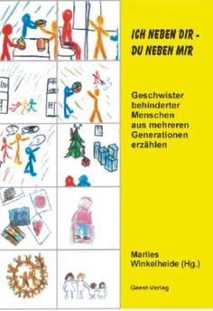 Ich neben dir - du neben mir: Geschwister behinderter Menschen aus mehreren Generationen erzählen von Marlies Winkelheide http://www.amazon.de/dp/386685045X/ref=cm_sw_r_pi_dp_WejLub1837ZYW