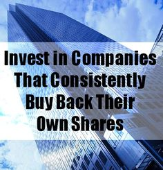 Investing Tips #11: Invest in the Companies That Consistently Buy Back Their Own Shares