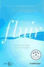 Fluir : [una psicología de la felicidad] / Mihaly Csikszentmihalyi ; traducción de Núria López