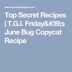 Top Secret Recipes   T.G.I. Friday's June Bug Copycat Recipe