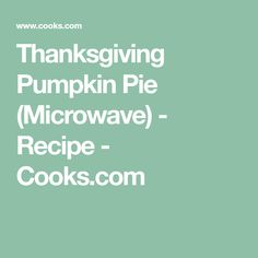 Thanksgiving Pumpkin Pie (Microwave) - Recipe - Cooks.com