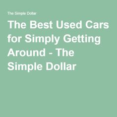 The Best Used Cars for Simply Getting Around - The Simple Dollar