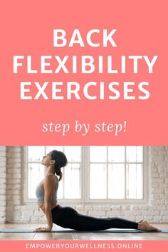 A step by step guide to back exercises for spinal flexibility. Includes back exercises for women. Click the pin to read the full article at Empower Your Wellness. Lower Back Pain Stretches, Lower Back Pain Causes, Lower Back Pain Relief, Yoga For Back Pain, Hip Flexibility Exercises, Back Flexibility, Back Exercises, Back Workout Women, Workout Routines For Women