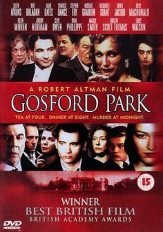 "Gosford Park - I *adore* this movie! Wish I'd lived then. Of course with my luck I'd be ""downstairs"", not ""upstairs""!"