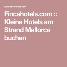 Fincahotels.com :: Kleine Hotels am Strand Mallorca buchen Hotel Am Strand, Good To Know, Photography Tips, Life Hacks, Travel, Islands, Journey, Aktiv, Places