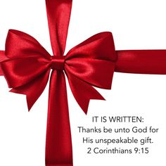 I believe God. I believe the Word. I believe in Love. God is the Word and God is Love. Bible. Scripture. Truth. I live by these three words: IT IS WRITTEN. 2 Corinthians 9:15