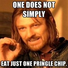 one-does-not-simply-a - one does not simply eat just one pringle chip.