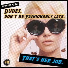 #PromNation tip #144: Dudes, don't be fashionably late. That's her job.