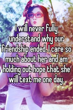 I wish we could just be friends. I'd rather we be friends and him happy being with somebody else that him not being the happiest with me.