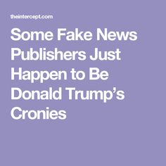 Some Fake News Publishers Just Happen to Be Donald Trump's Cronies: Fox News, Breitbart, Alex Jones