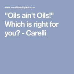 """""""Oils ain't Oils!"""" Which is right for you? - Carelli"""