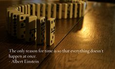 """The only reason for time..."" according to Dr. Albert Einstein"