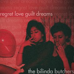 "the bilinda butchers - regret, love, guilt, dreams Personal Favorite: ""secrets"""