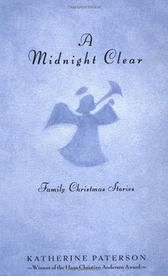A Midnight Clear: Family Christmas Stories by Katherine Paterson. Each Christmas Eve when John Paterson was a pastor, he read an original story to his congregation--a story that illuminated the true meaning of the holiday season, written by his wife, Katherine. Whether depicting a child coping w/ disappointment, friendship between young & old, or a couple awaiting the birth of their baby, these stories present a vision of hope & peace harking back to that 1st Christmas over 2000 years ago.