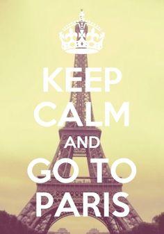 Keep Calm and Go To Paris.