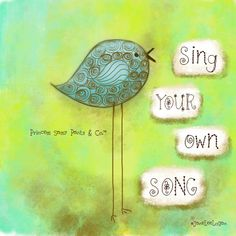 Sing your own song..
