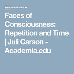 Faces of Consciousness: Repetition and Time | Juli Carson - Academia.edu