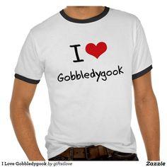 I Love Gobbledygook Shirts