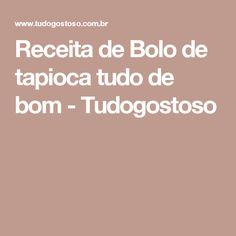 Receita de Bolo de tapioca tudo de bom - Tudogostoso