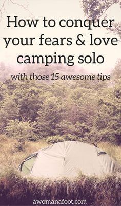 Conquer Your Fears and Love Camping Solo with those 15 awesome tips! awomanafoot.com | female solo hiking | camping tips | trekking | camping for women |