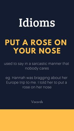 Put a rose on your nose is used in a sarcastic manner which means that nobody cares. Slang English, English Phrases, English Idioms, English Grammar, Interesting English Words, Learn English Words, Advanced English Vocabulary, English Vocabulary Words, English Tips