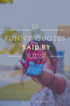Children are the funniest, those quotes prove it... #quotes #children #kids #aupair #blog