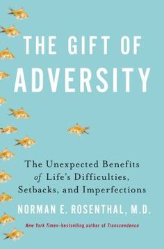 New Arrival: The gift of adversity by Norman E. Rosenthal, M.D.