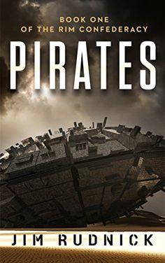 Pirates (BOOK ONE OF THE RIM CONFEDERACY 1) by Jim Rudnick http://www.amazon.com/dp/B012BYZSDQ/ref=cm_sw_r_pi_dp_vwCZvb0B5SWMS