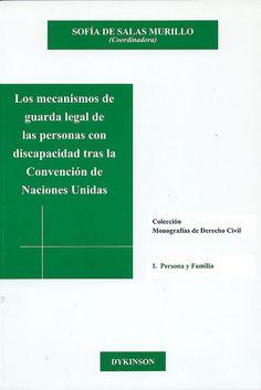 Los mecanismos de guarda legal de las personas con discapacidad tras la convención de Naciones Unidas / Sofía de Salas Murillo (coordinadora), 2013