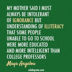 Maya Angelou Quote (About mother intelligent illiteracy college professors)