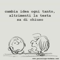 he changes his mind from time to time, other times his head is closed . Filosofia al taglio e psicologia da asporto Words Quotes, Life Quotes, Snoopy Quotes, Italian Quotes, Italian Humor, Vignettes, Sentences, Life Lessons, Quotes To Live By