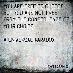 A paradox indeed...and if you choose not to decide, you still have made a choice.