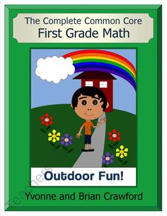 The Complete Common Core First Grade Math - Outdoor Fun from Yvonne Crawford on TeachersNotebook.com (111 pages)