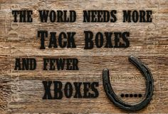 The world needs more tack boxes and fewer xboxes