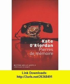 Pierres de mémoire (French Edition) (9782070789993) Kate ORiordan , ISBN-10: 2070789993  , ISBN-13: 978-2070789993 ,  , tutorials , pdf , ebook , torrent , downloads , rapidshare , filesonic , hotfile , megaupload , fileserve