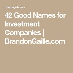 42 Good Names for Investment Companies | BrandonGaille.com