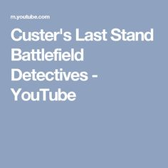 Custer's Last Stand Battlefield Detectives - YouTube