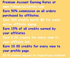 Buy Premium at www.FollowersLikeHits.Com You will no longer see ads displayed between every 5 exchanges. Set your CPC up to 20 for fastest results. Earn 200 credits in the daily bonus after just 20 exchanges. Earn 50% commission on all orders purchased by affiliates. Earn 50 credits for every active affiliate signup. Earn 15% of all credits earned by your affiliates. Earn 5.00 credits for every view to your affiliate link. Free Followers, Free Website, Online Business, Places To Visit, Profile, How To Get, Ads, House, Link