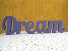 Dream - palavra decorativa Decore sua casa com estilo. Peça em MDF de espessura em 18mm pintada artesanalmente. Pode ser personalizada em outras cores. R$48,00