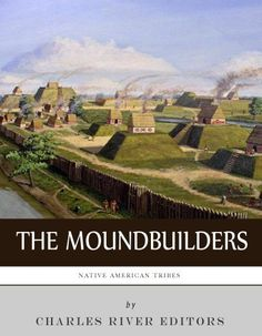 Native American Tribes: The History and Culture of the Mound Builders by Charles River Editors, http://www.amazon.com/dp/B00B5TND90/ref=cm_sw_r_pi_dp_VJlbrb0498SDX
